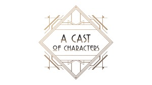 """Stylized words: """"A Cast of Characters"""""""