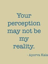 "Text says, ""Your perception may not be my reality."""