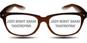 "Pair of glasses: backwards text say ""Make them feel they are important"""
